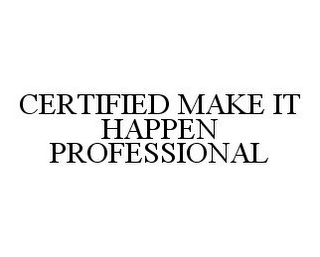 mark for CERTIFIED MAKE IT HAPPEN PROFESSIONAL, trademark #78370933