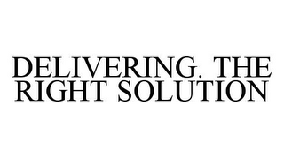 mark for DELIVERING. THE RIGHT SOLUTION, trademark #78371398