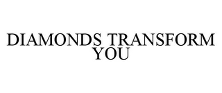 mark for DIAMONDS TRANSFORM YOU, trademark #78372873