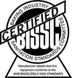 mark for CERTIFIED BISSC BAKING INDUSTRY SANITATION STANDARDS COMMITTEE MANUFACTURER ATTESTS THAT THIS EQUIPMENT CONFORMS TO THE ANSI/BISSC/Z50.2 2003 STANDARD, trademark #78378402