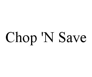 mark for CHOP 'N SAVE, trademark #78382238