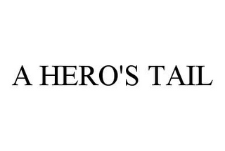 mark for A HERO'S TAIL, trademark #78382644