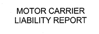 mark for MOTOR CARRIER LIABILITY REPORT, trademark #78384542