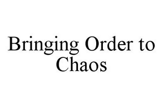 mark for BRINGING ORDER TO CHAOS, trademark #78385953