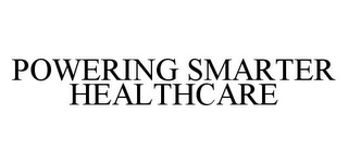 mark for POWERING SMARTER HEALTHCARE, trademark #78387402
