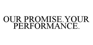 mark for OUR PROMISE.YOUR PERFORMANCE., trademark #78391303