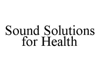 mark for SOUND SOLUTIONS FOR HEALTH, trademark #78392111