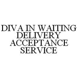 mark for DIVA IN WAITING DELIVERY ACCEPTANCE SERVICE, trademark #78394593