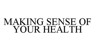 mark for MAKING SENSE OF YOUR HEALTH, trademark #78397196