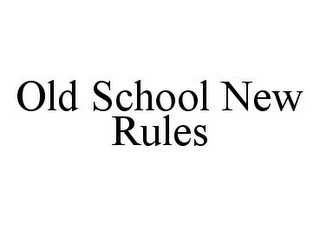 mark for OLD SCHOOL NEW RULES, trademark #78398348