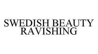 mark for SWEDISH BEAUTY RAVISHING, trademark #78399370