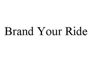 mark for BRAND YOUR RIDE, trademark #78400227