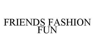 mark for FRIENDS FASHION FUN, trademark #78402671