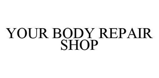 mark for YOUR BODY REPAIR SHOP, trademark #78402979