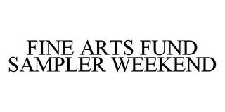 mark for FINE ARTS FUND SAMPLER WEEKEND, trademark #78405136