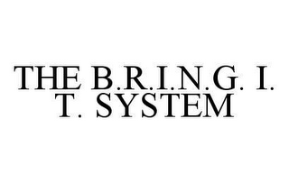 mark for THE B.R.I.N.G. I.T. SYSTEM, trademark #78406204