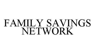 mark for FAMILY SAVINGS NETWORK, trademark #78406218