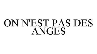 mark for ON N'EST PAS DES ANGES, trademark #78407463