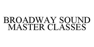mark for BROADWAY SOUND MASTER CLASSES, trademark #78408925