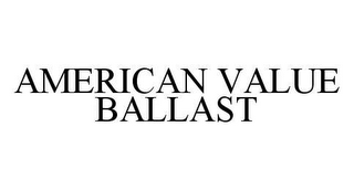 mark for AMERICAN VALUE BALLAST, trademark #78411272