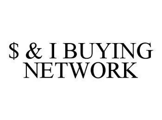 mark for $ & I BUYING NETWORK, trademark #78412342