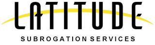 mark for LATITUDE SUBROGATION SERVICES, trademark #78413369