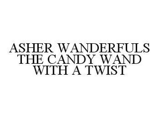 mark for ASHER WANDERFULS THE CANDY WAND WITH A TWIST, trademark #78414755