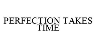 mark for PERFECTION TAKES TIME, trademark #78416755