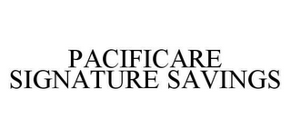 mark for PACIFICARE SIGNATURE SAVINGS, trademark #78417695