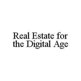 mark for REAL ESTATE FOR THE DIGITAL AGE, trademark #78417942