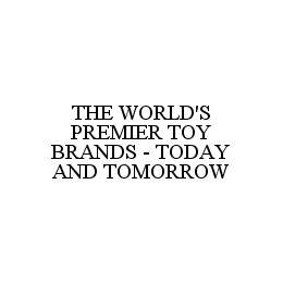 mark for THE WORLD'S PREMIER TOY BRANDS - TODAY AND TOMORROW, trademark #78418566