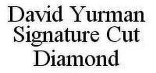 mark for DAVID YURMAN SIGNATURE CUT DIAMOND, trademark #78419844