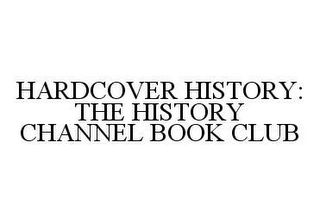 mark for HARDCOVER HISTORY: THE HISTORY CHANNEL BOOK CLUB, trademark #78420457