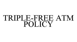 mark for TRIPLE-FREE ATM POLICY, trademark #78422365