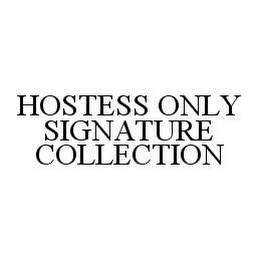mark for HOSTESS ONLY SIGNATURE COLLECTION, trademark #78422510