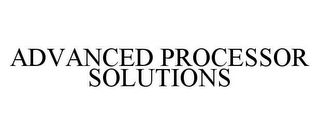 mark for ADVANCED PROCESSOR SOLUTIONS, trademark #78422606