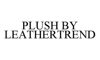 mark for PLUSH BY LEATHERTREND, trademark #78422894