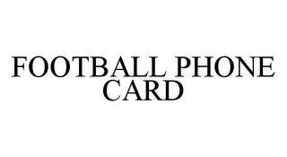 mark for FOOTBALL PHONE CARD, trademark #78423911