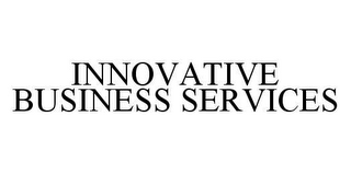 mark for INNOVATIVE BUSINESS SERVICES, trademark #78424750