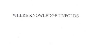 mark for WHERE KNOWLEDGE UNFOLDS, trademark #78425446