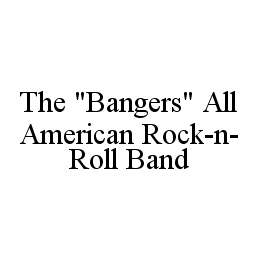 "mark for THE ""BANGERS"" ALL AMERICAN ROCK-N-ROLL BAND, trademark #78425925"