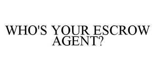 mark for WHO'S YOUR ESCROW AGENT?, trademark #78426425