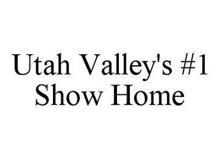 mark for UTAH VALLEY'S #1 SHOW HOME, trademark #78426786