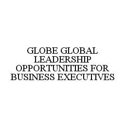 mark for GLOBE GLOBAL LEADERSHIP OPPORTUNITIES FOR BUSINESS EXECUTIVES, trademark #78426874