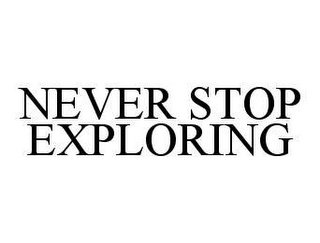 mark for NEVER STOP EXPLORING, trademark #78427785