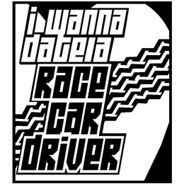 mark for I WANNA DATE A RACE CAR DRIVER, trademark #78427860