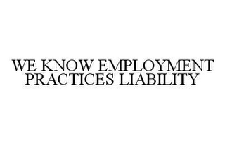 mark for WE KNOW EMPLOYMENT PRACTICES LIABILITY, trademark #78428186