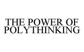 mark for THE POWER OF POLYTHINKING, trademark #78428872