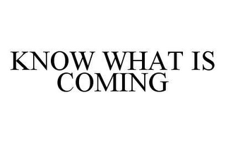 mark for KNOW WHAT IS COMING, trademark #78430102