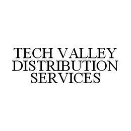 mark for TECH VALLEY DISTRIBUTION SERVICES, trademark #78430697